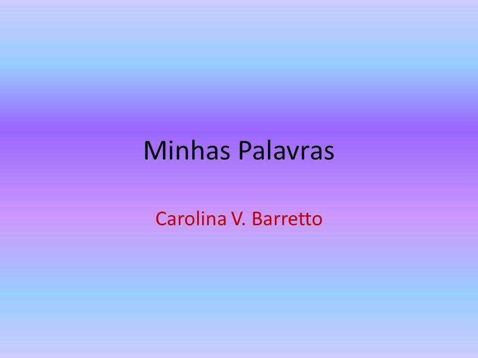 Minhas Palavras Carolina V. Barretto