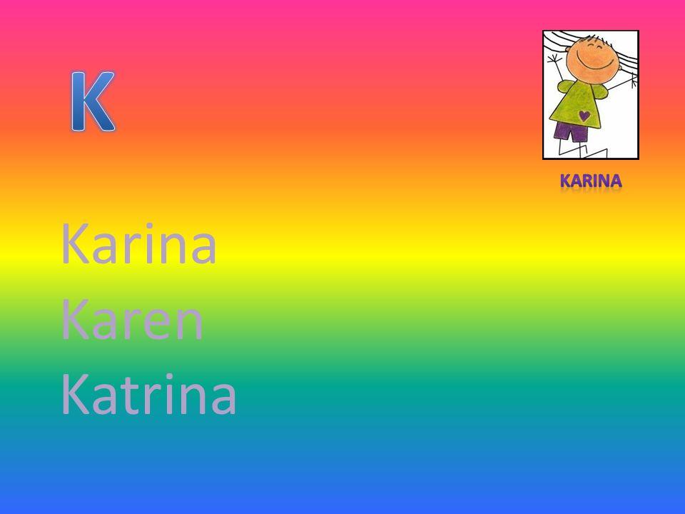 K Karina Karina Karen Katrina