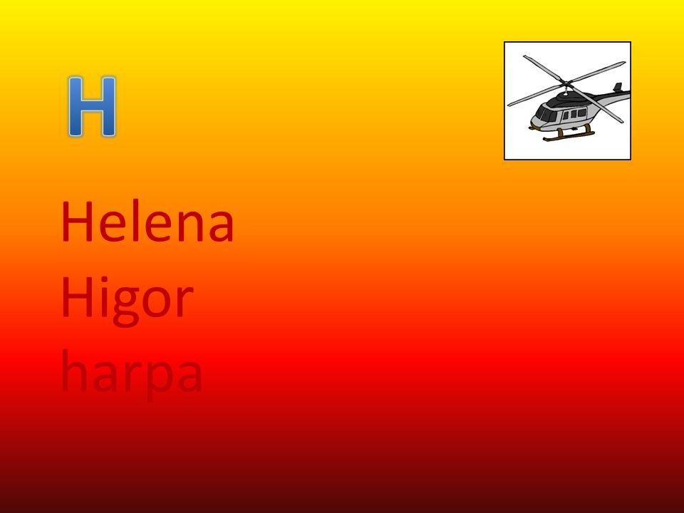 H Helena Higor harpa
