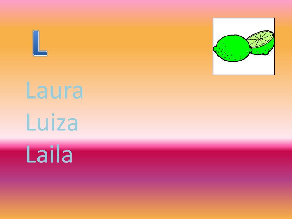 L Laura Luiza Laila