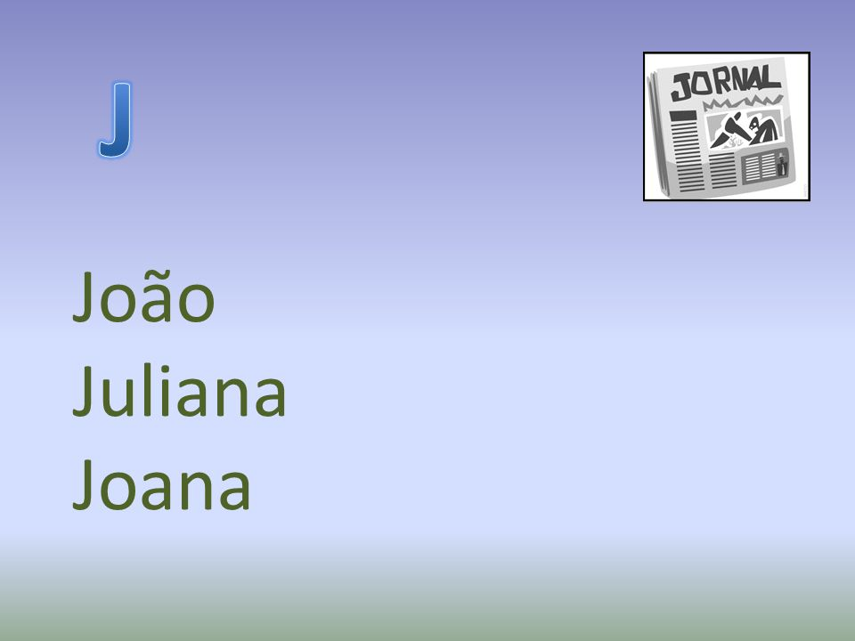 J João Juliana Joana