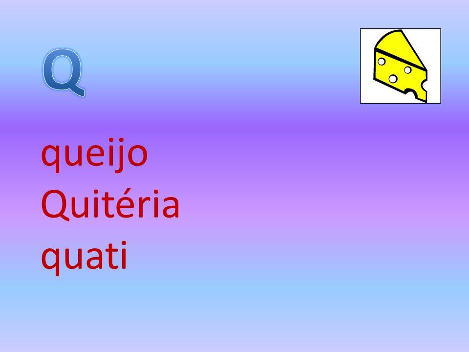 Q queijo Quitéria quati