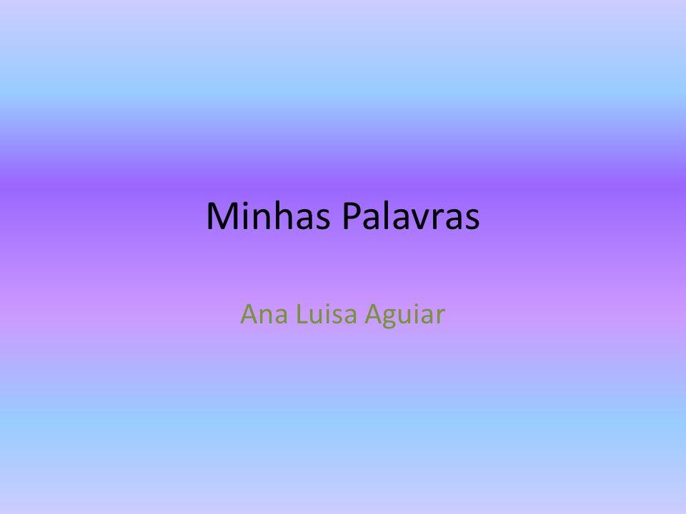 Minhas Palavras Ana Luisa Aguiar