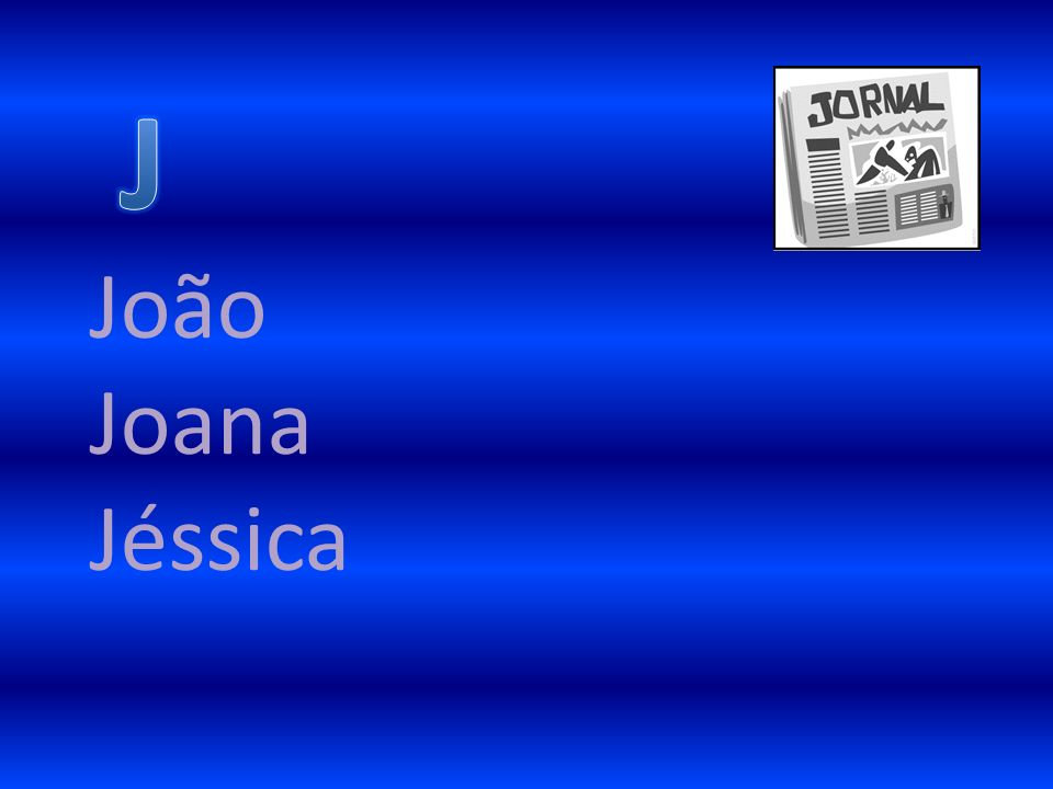 J João Joana Jéssica