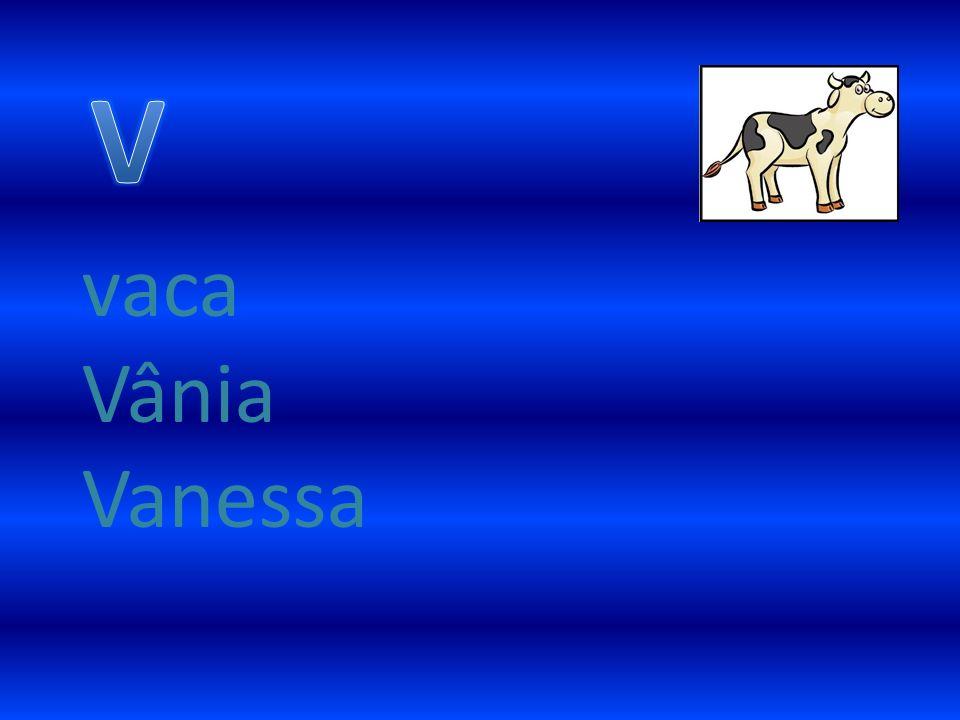 V vaca Vânia Vanessa