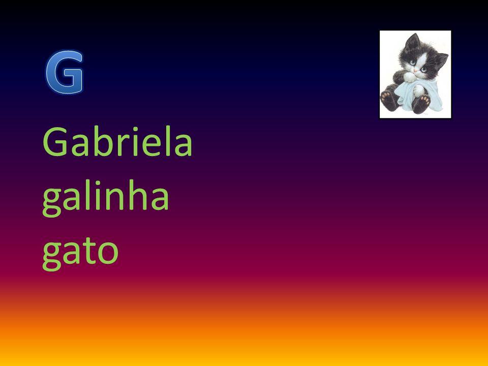 G Gabriela galinha gato
