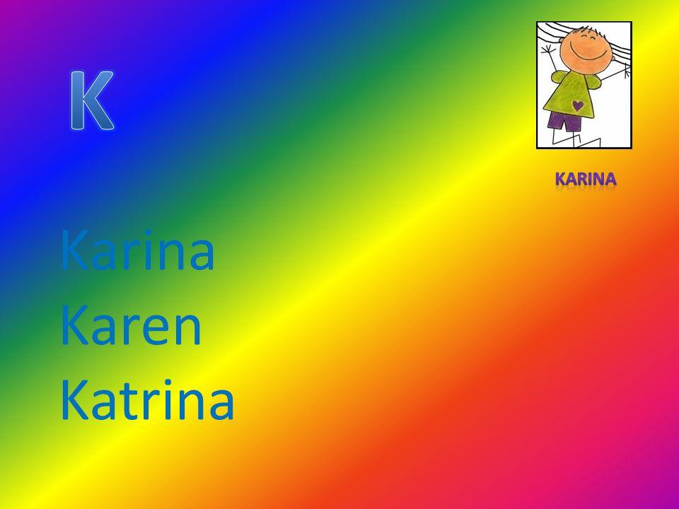 K Karina Karen Katrina Karina