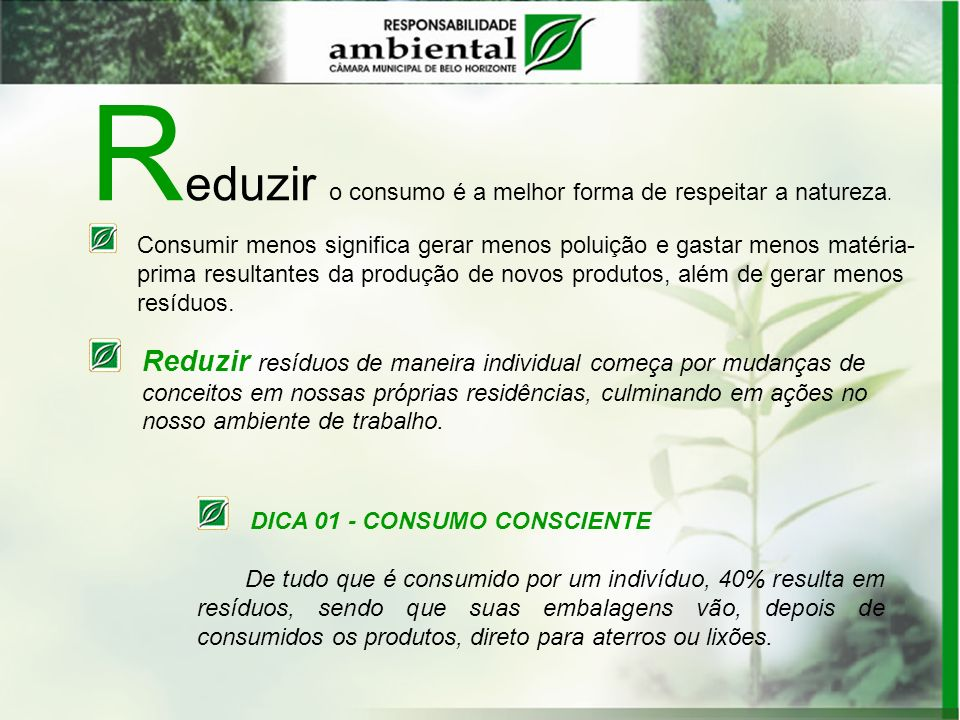 Reduzir o consumo é a melhor forma de respeitar a natureza.