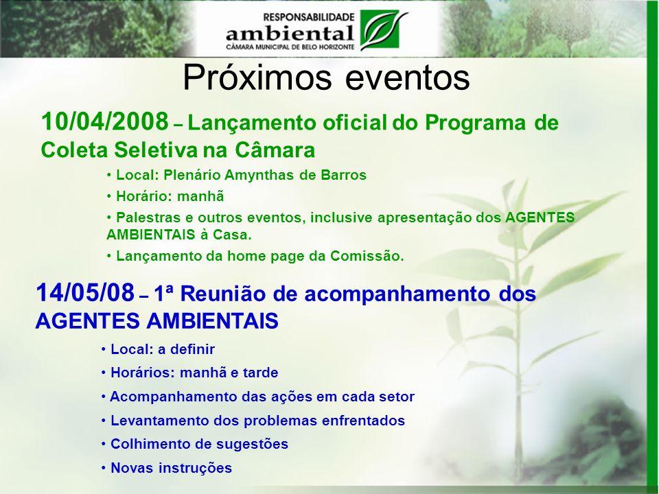 Próximos eventos10/04/2008 – Lançamento oficial do Programa de Coleta Seletiva na Câmara. Local: Plenário Amynthas de Barros.