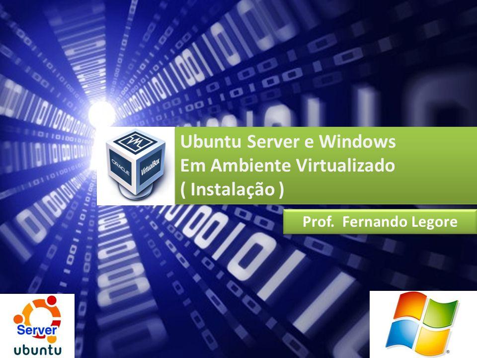 Ubuntu Server e Windows Em Ambiente Virtualizado ( Instalação )