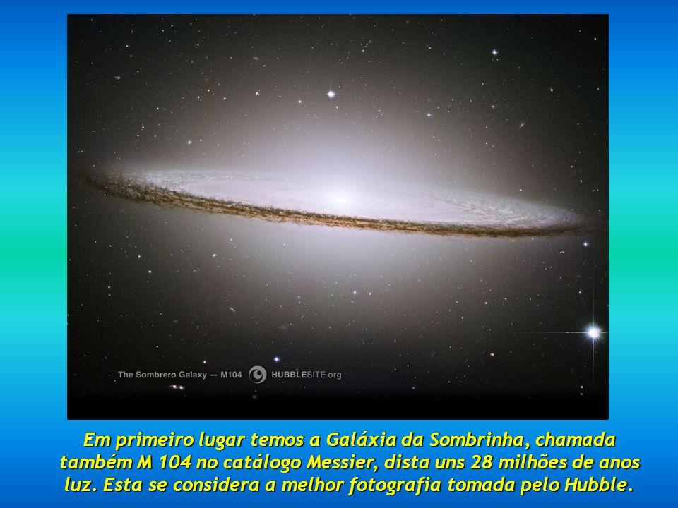 Em primeiro lugar temos a Galáxia da Sombrinha, chamada também M 104 no catálogo Messier, dista uns 28 milhões de anos luz.
