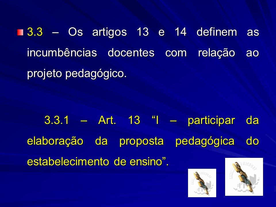 3.3 – Os artigos 13 e 14 definem as incumbências docentes com relação ao projeto pedagógico.