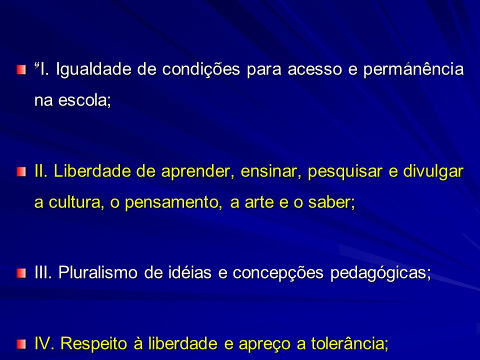 I. Igualdade de condições para acesso e permanência na escola;