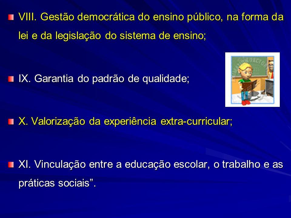 VIII. Gestão democrática do ensino público, na forma da lei e da legislação do sistema de ensino;