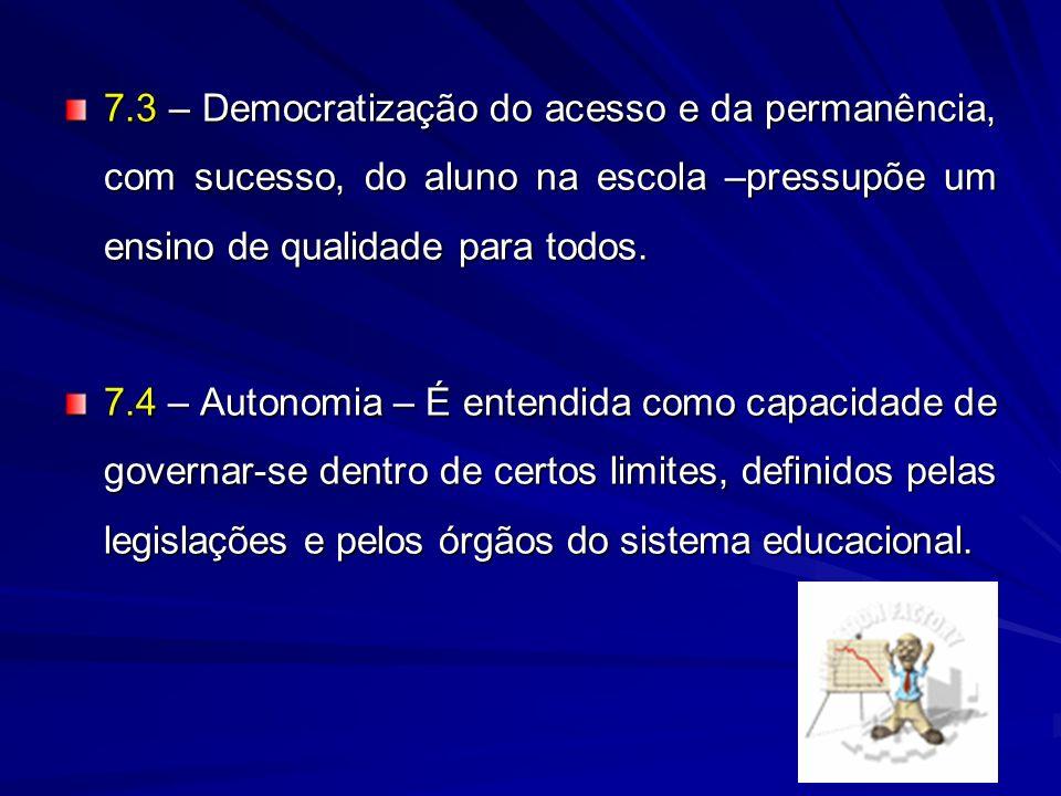 7.3 – Democratização do acesso e da permanência, com sucesso, do aluno na escola –pressupõe um ensino de qualidade para todos.