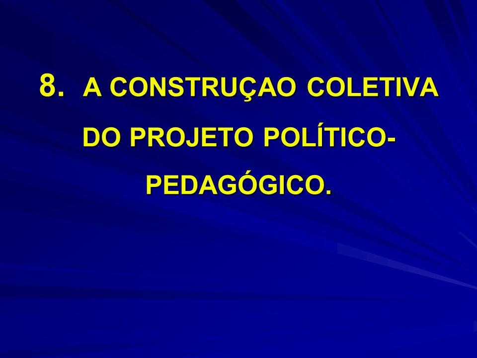 8. A CONSTRUÇAO COLETIVA DO PROJETO POLÍTICO-PEDAGÓGICO.