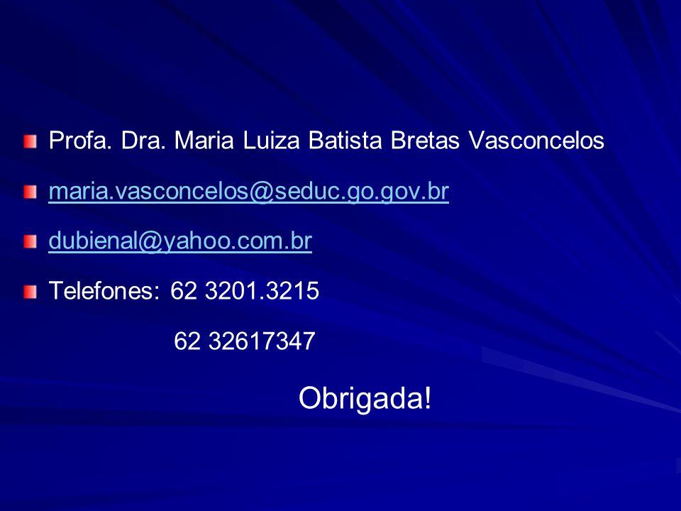 Obrigada! Profa. Dra. Maria Luiza Batista Bretas Vasconcelos