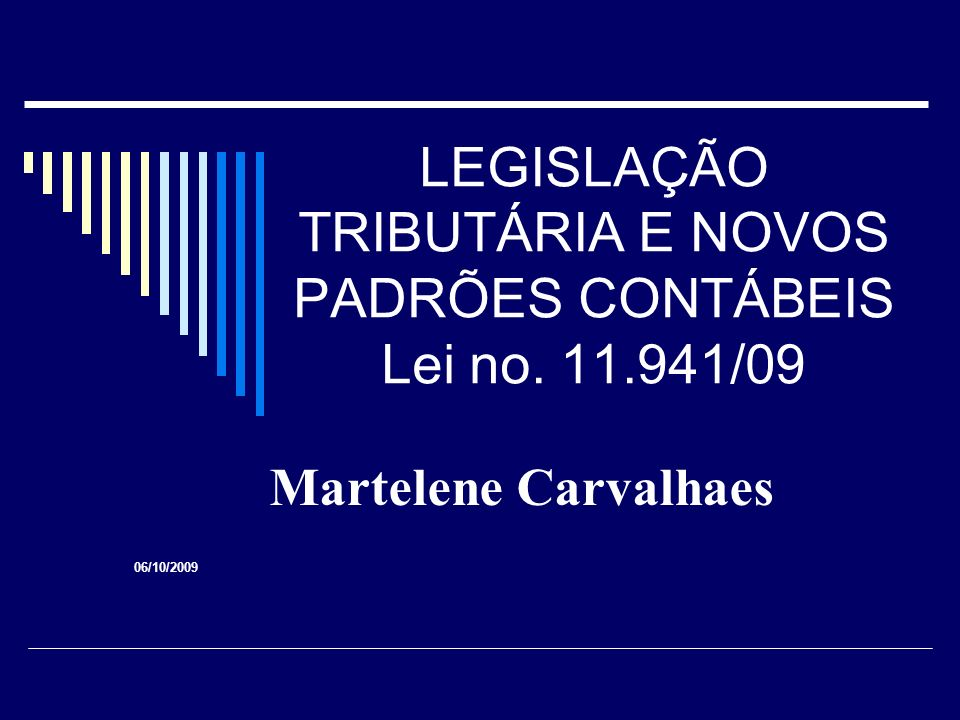 LEGISLAÇÃO TRIBUTÁRIA E NOVOS PADRÕES CONTÁBEIS Lei no. 11.941/09