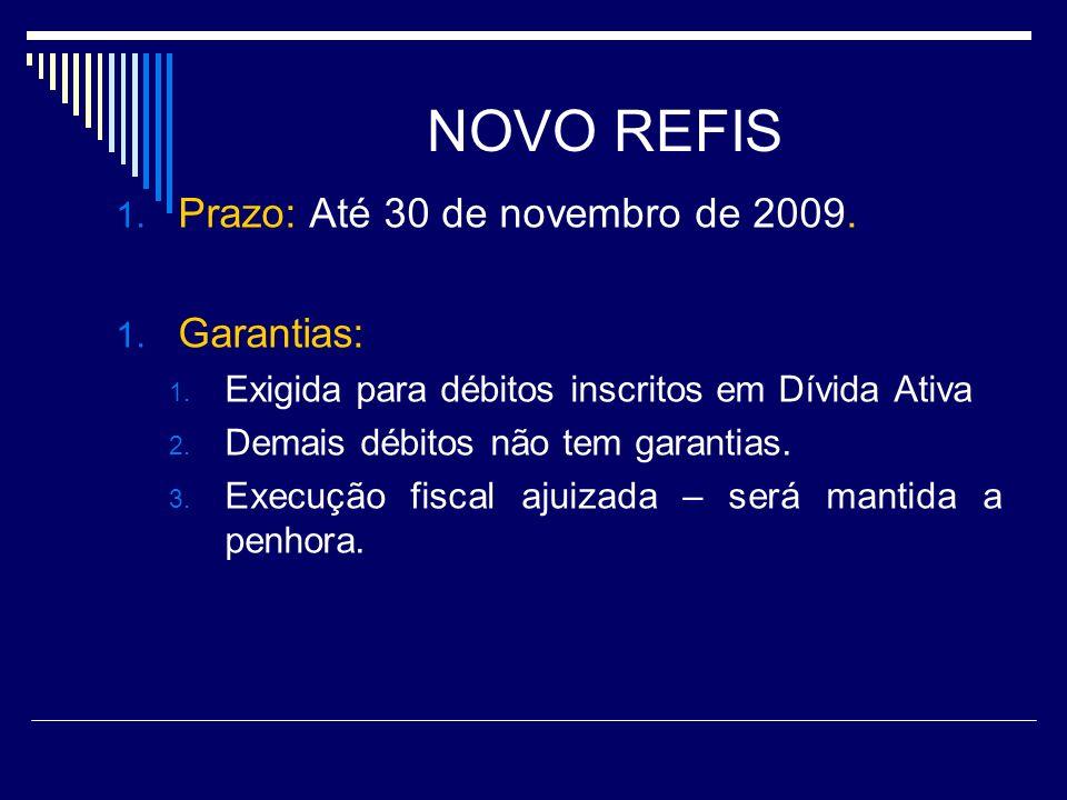 NOVO REFIS Prazo: Até 30 de novembro de 2009. Garantias: