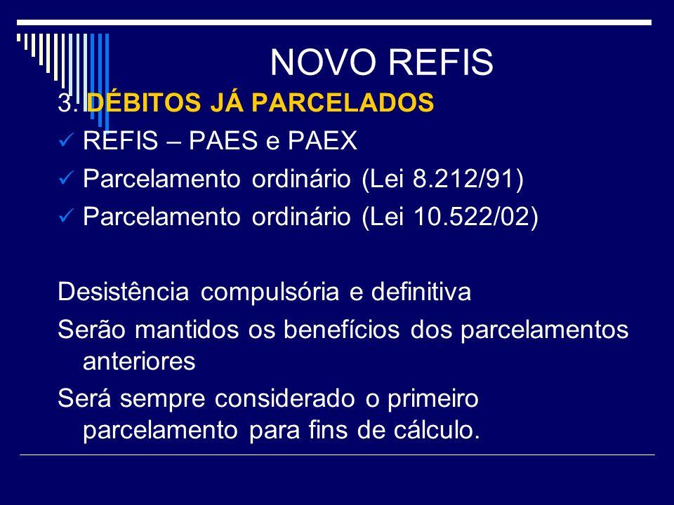 NOVO REFIS 3. DÉBITOS JÁ PARCELADOS REFIS – PAES e PAEX