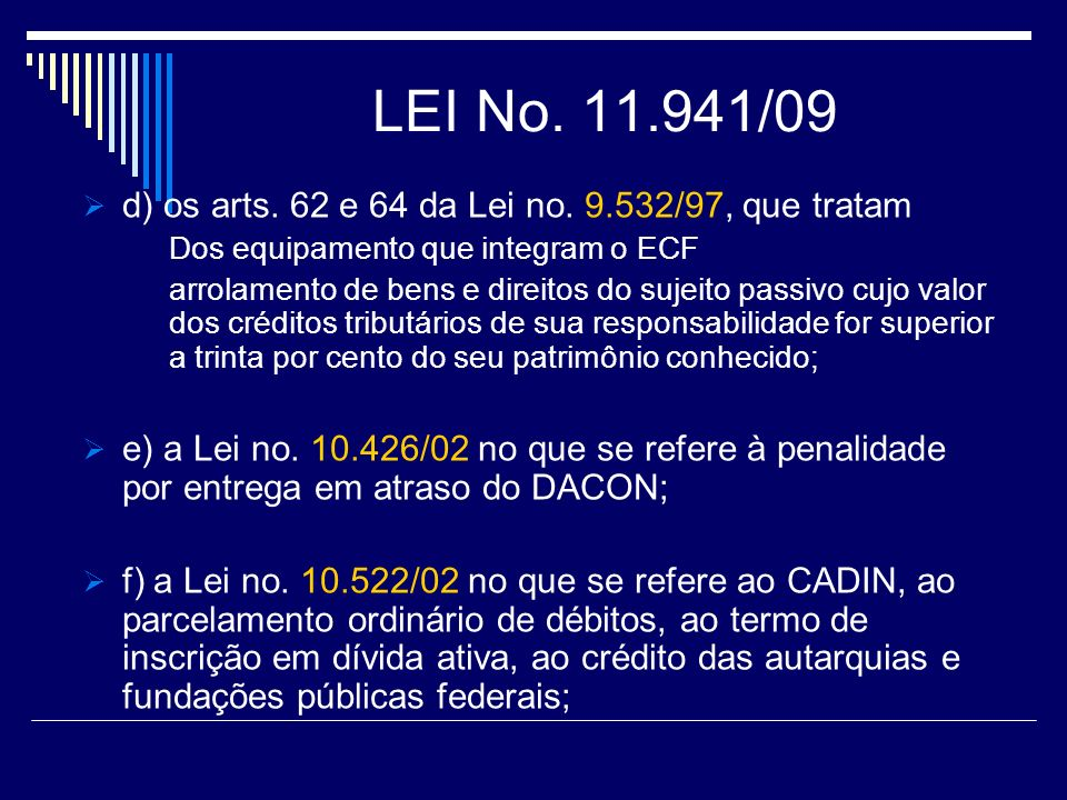 LEI No. 11.941/09 d) os arts. 62 e 64 da Lei no. 9.532/97, que tratam