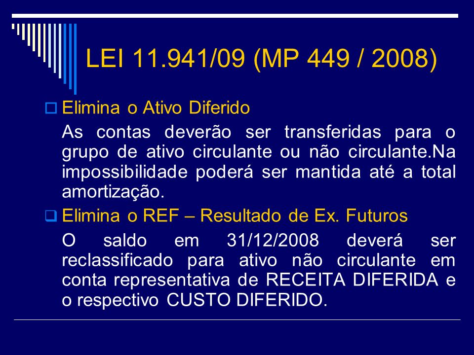 LEI 11.941/09 (MP 449 / 2008) Elimina o Ativo Diferido