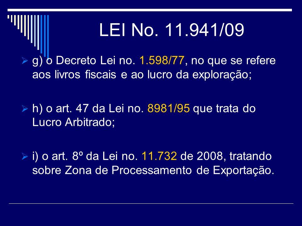 LEI No. 11.941/09 g) o Decreto Lei no. 1.598/77, no que se refere aos livros fiscais e ao lucro da exploração;
