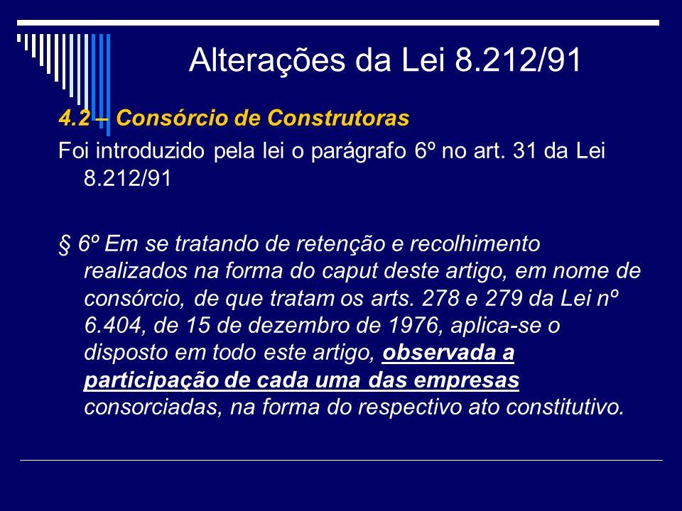 Alterações da Lei 8.212/91 4.2 – Consórcio de Construtoras