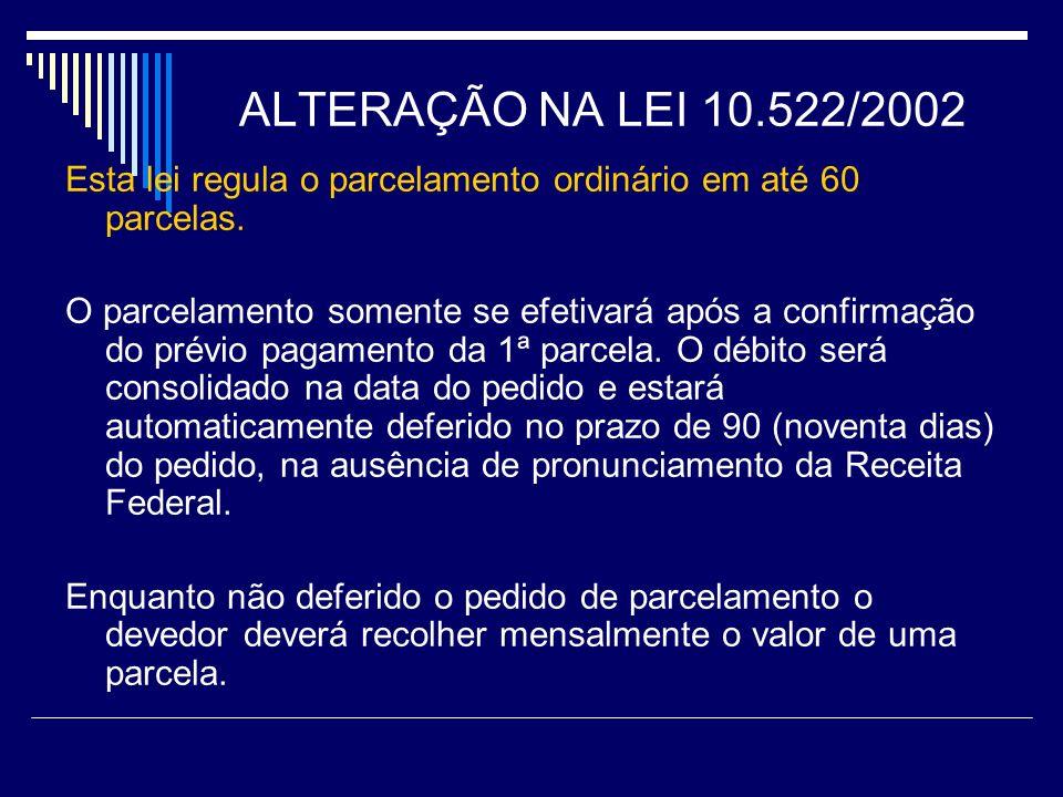 ALTERAÇÃO NA LEI 10.522/2002 Esta lei regula o parcelamento ordinário em até 60 parcelas.