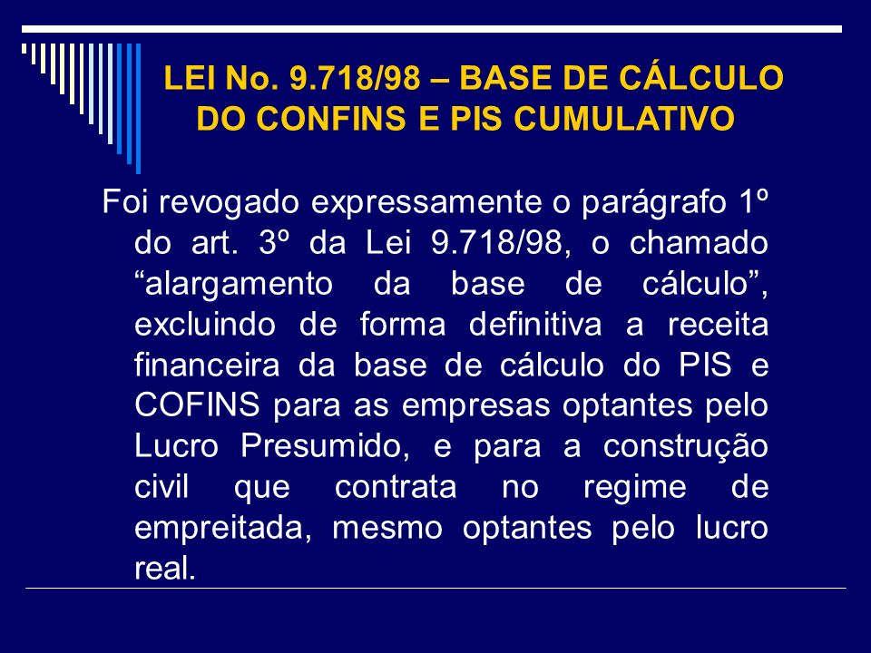 LEI No. 9.718/98 – BASE DE CÁLCULO DO CONFINS E PIS CUMULATIVO