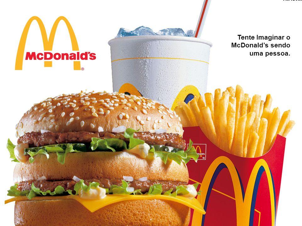 Tente Imaginar o McDonald's sendo uma pessoa.