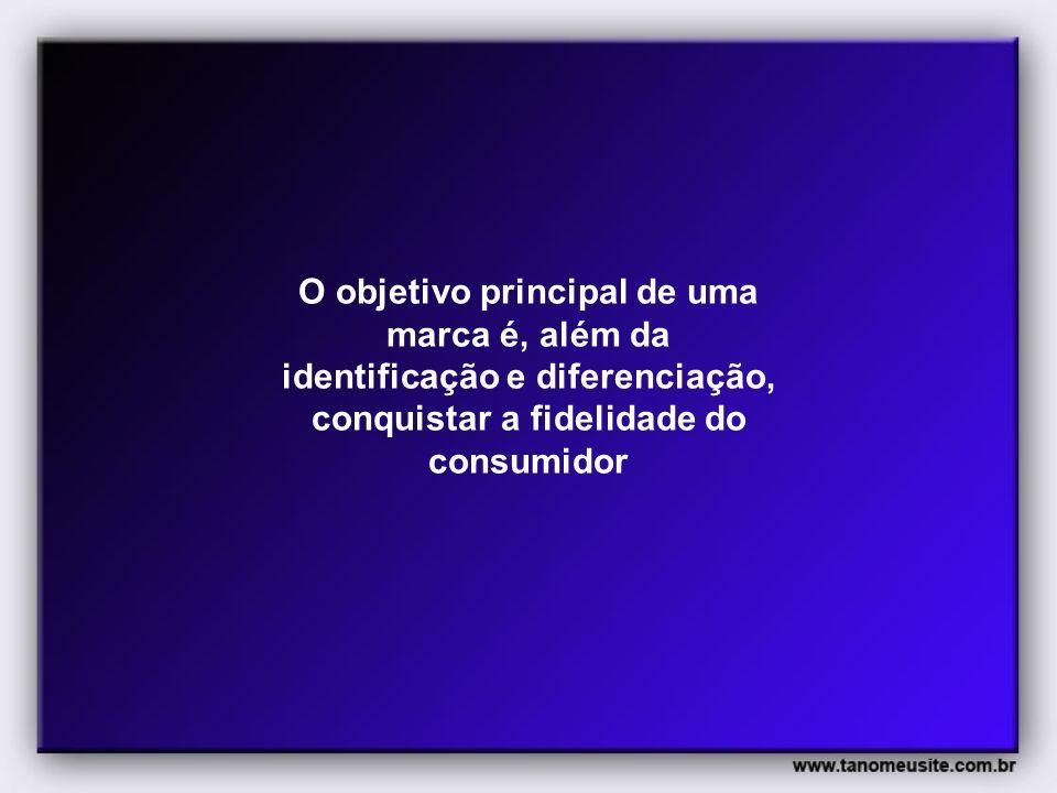 O objetivo principal de uma marca é, além da identificação e diferenciação, conquistar a fidelidade do consumidor