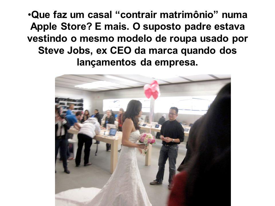 Que faz um casal contrair matrimônio numa Apple Store. E mais