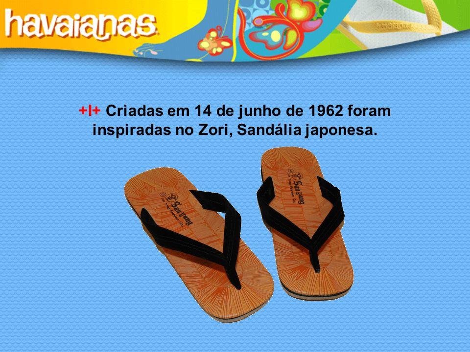 +I+ Criadas em 14 de junho de 1962 foram inspiradas no Zori, Sandália japonesa.