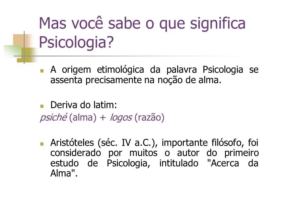 Mas você sabe o que significa Psicologia
