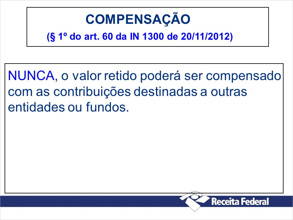 COMPENSAÇÃO (§ 1º do art. 60 da IN 1300 de 20/11/2012)