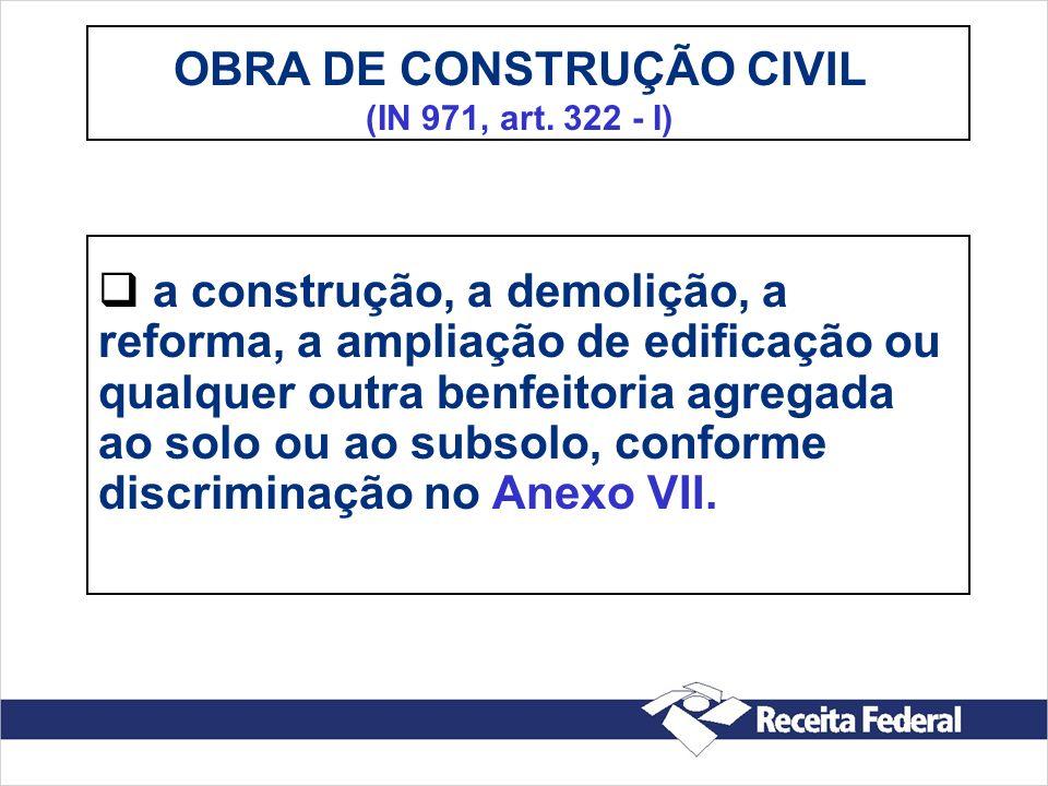 OBRA DE CONSTRUÇÃO CIVIL (IN 971, art. 322 - I)