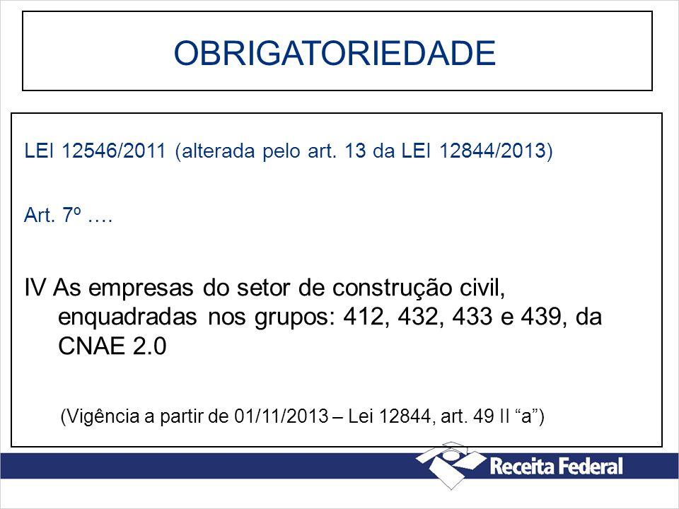OBRIGATORIEDADE LEI 12546/2011 (alterada pelo art. 13 da LEI 12844/2013) Art. 7º ….