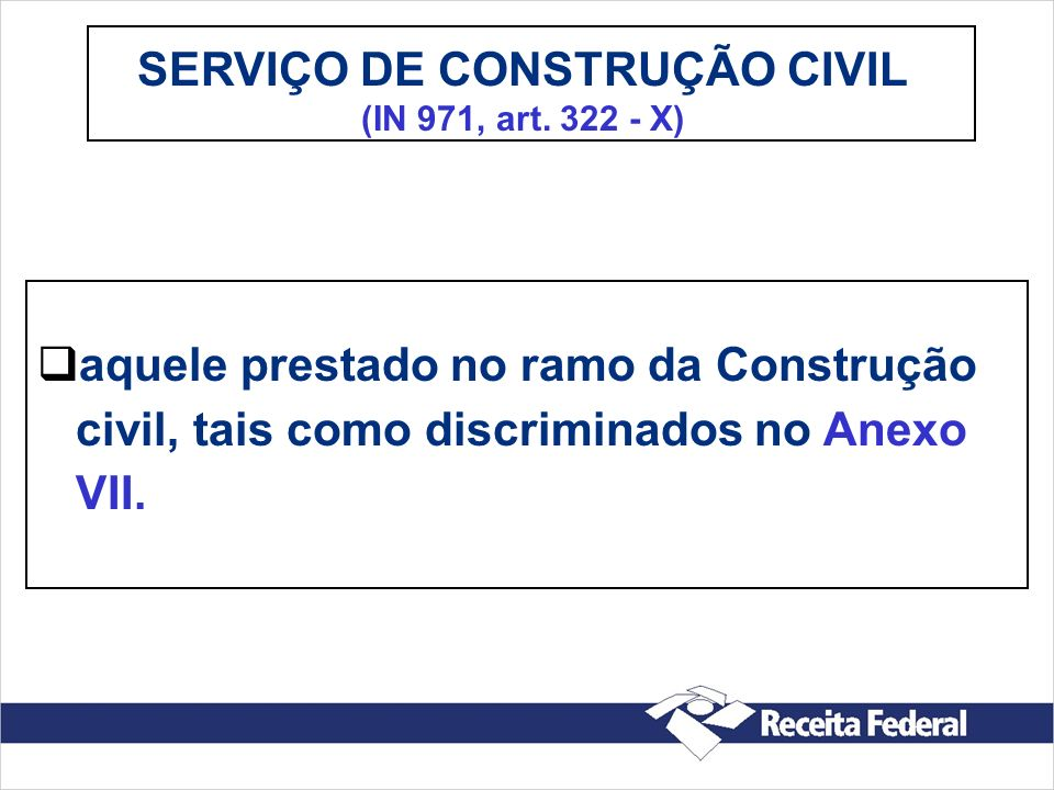 SERVIÇO DE CONSTRUÇÃO CIVIL (IN 971, art. 322 - X)