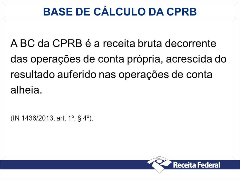 A BC da CPRB é a receita bruta decorrente