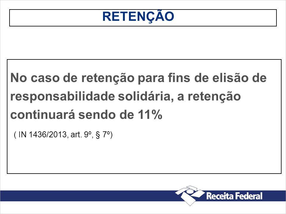 RETENÇÃO No caso de retenção para fins de elisão de. responsabilidade solidária, a retenção. continuará sendo de 11%
