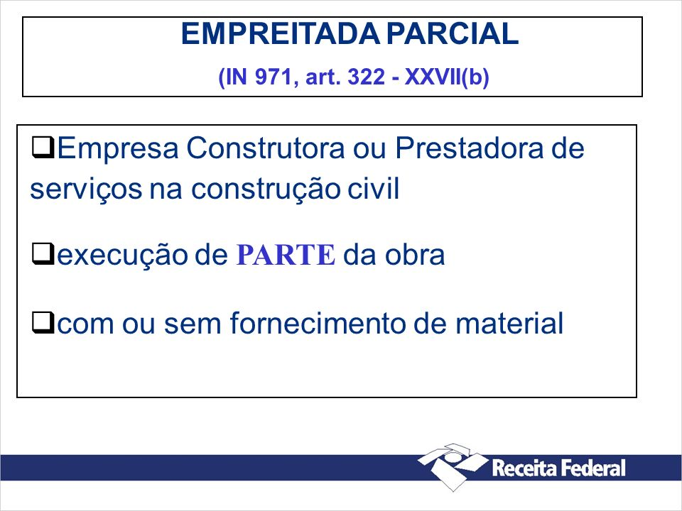 (IN 971, art. 322 - XXVII(b) EMPREITADA PARCIAL