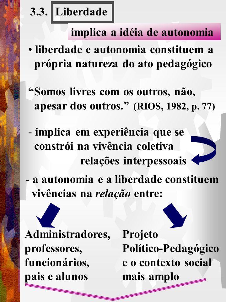 3.3. Liberdade. implica a idéia de autonomia. liberdade e autonomia constituem a. própria natureza do ato pedagógico.