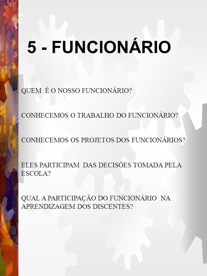 5 - FUNCIONÁRIO QUEM É O NOSSO FUNCIONÁRIO