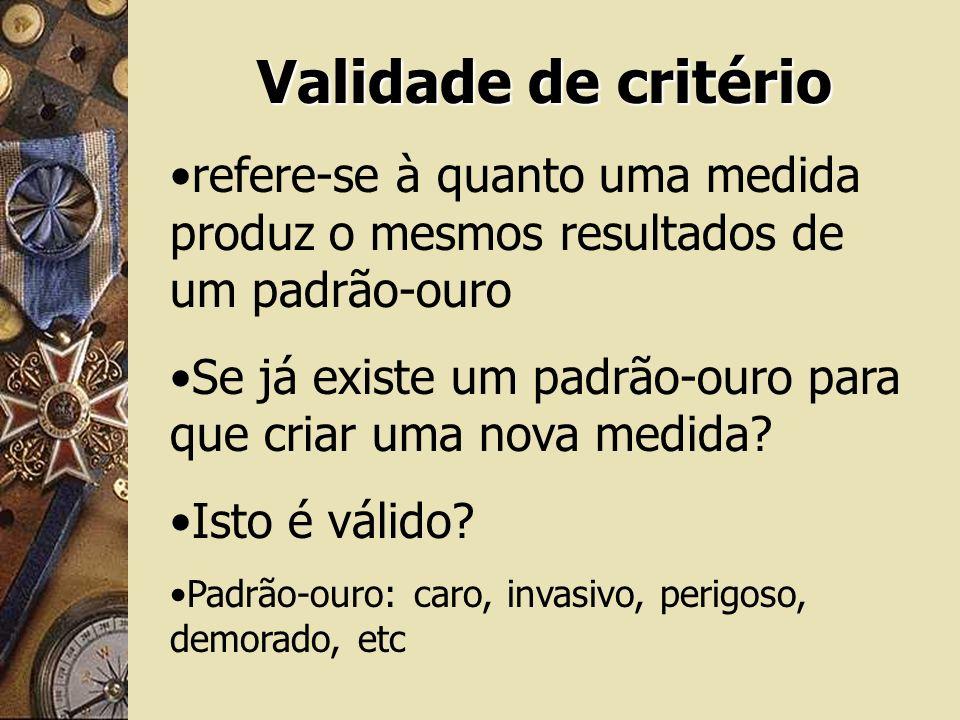 Validade de critério refere-se à quanto uma medida produz o mesmos resultados de um padrão-ouro.
