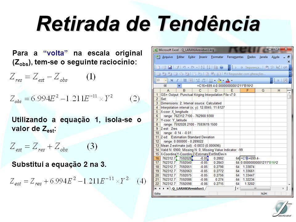 Retirada de Tendência Para a volta na escala original (Zobs), tem-se o seguinte raciocínio: Utilizando a equação 1, isola-se o valor de Zest: