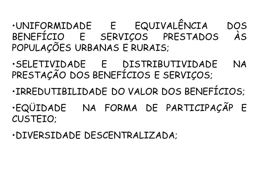 UNIFORMIDADE E EQUIVALÊNCIA DOS BENEFÍCIO E SERVIÇOS PRESTADOS ÀS POPULAÇÕES URBANAS E RURAIS;