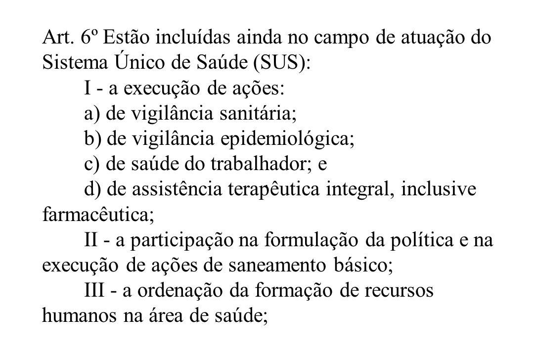 a) de vigilância sanitária; b) de vigilância epidemiológica;