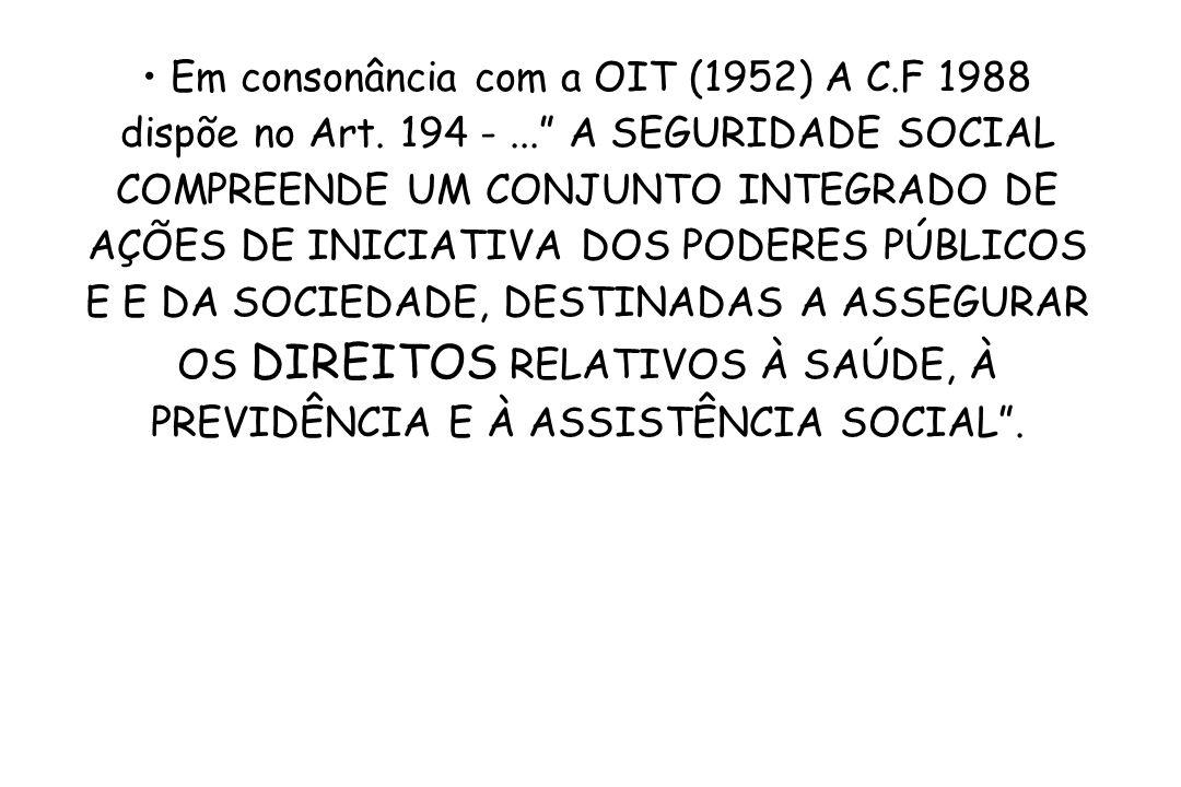 Em consonância com a OIT (1952) A C. F 1988 dispõe no Art. 194 -
