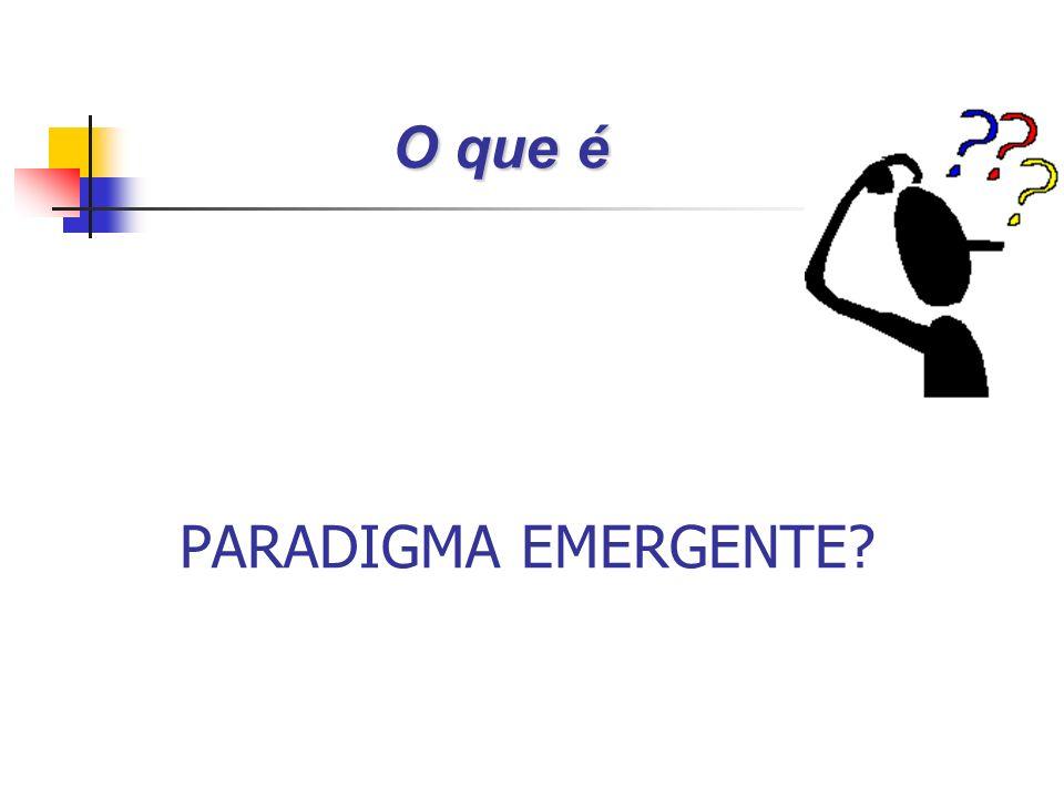 O que é PARADIGMA EMERGENTE